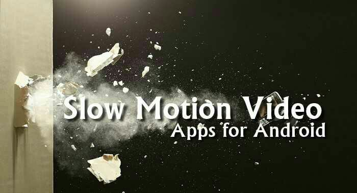 Slow Motion Video Apps for Android