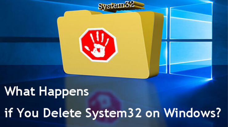 What happens if you delete System32 folder on Windows