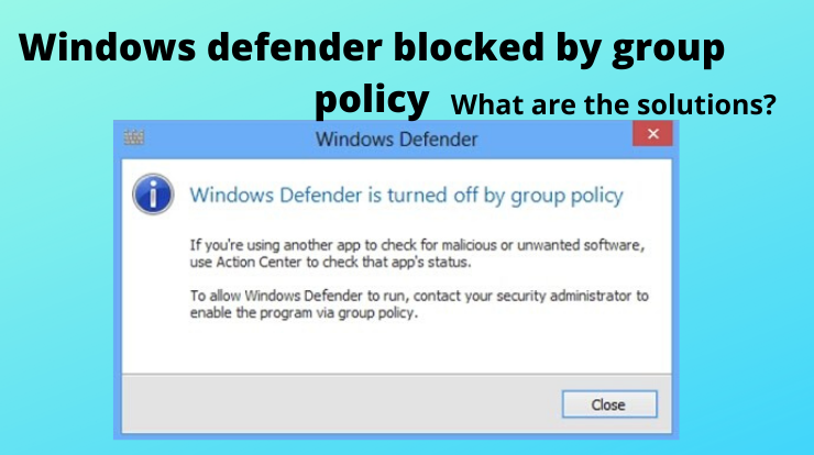 Windows Defender blocked by group policy