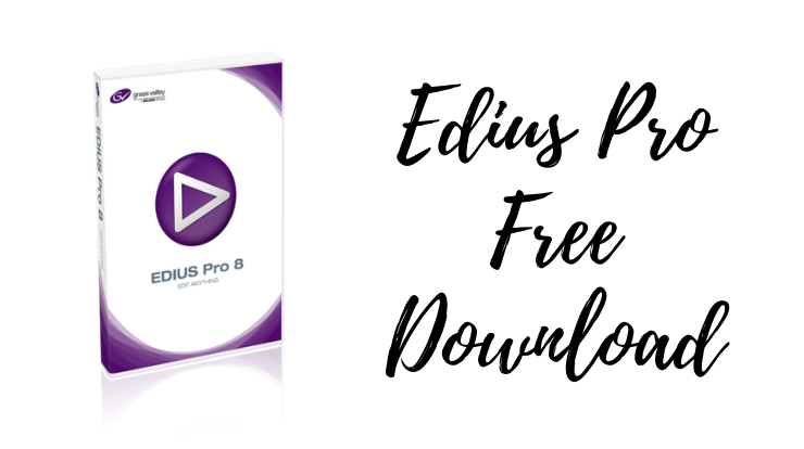 Edius Pro Free Download