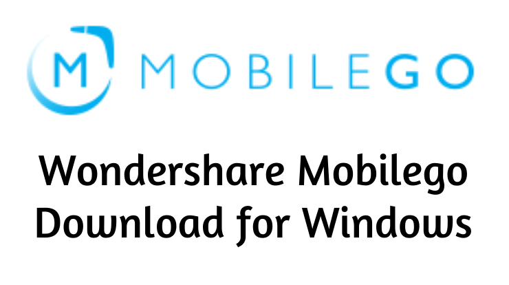 Wondershare Mobilego Download for Windows