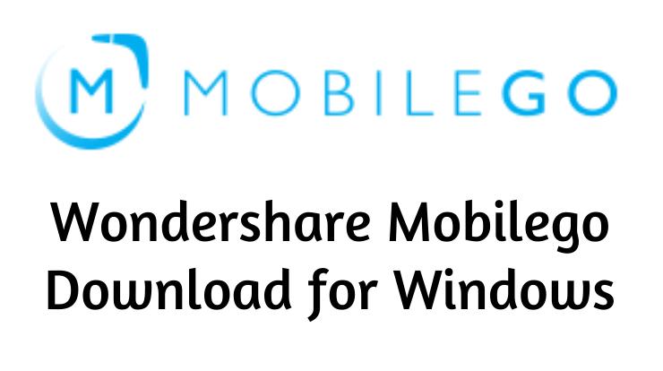 Wondershare Mobilego Download for Windows