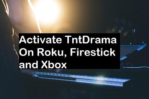Tntdrama Com Activate On Roku, Xbox & FireStick