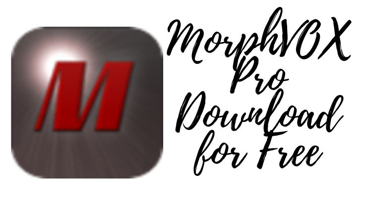 MorphVOX Pro Download for Free