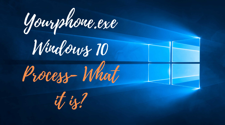 Yourphone.exe Windows 10 Process- What it is?