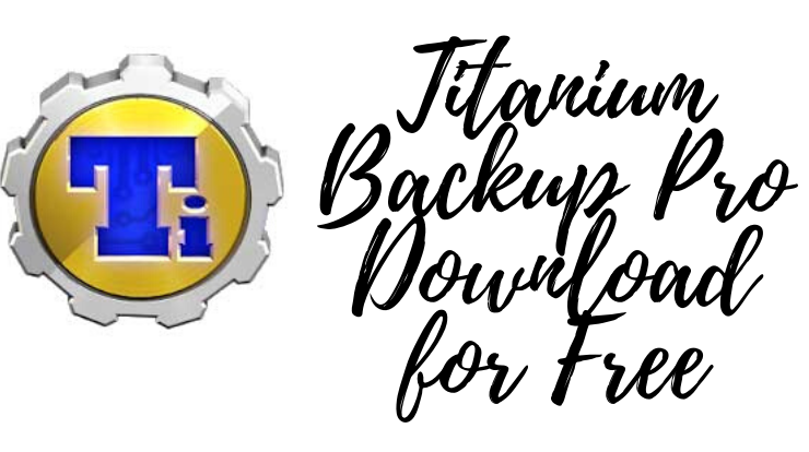 Titanium Backup Pro Download for Free