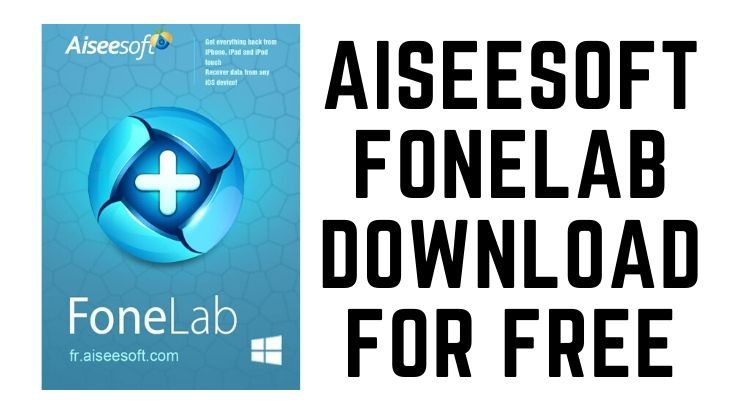 Aiseesoft FoneLab Download for Free