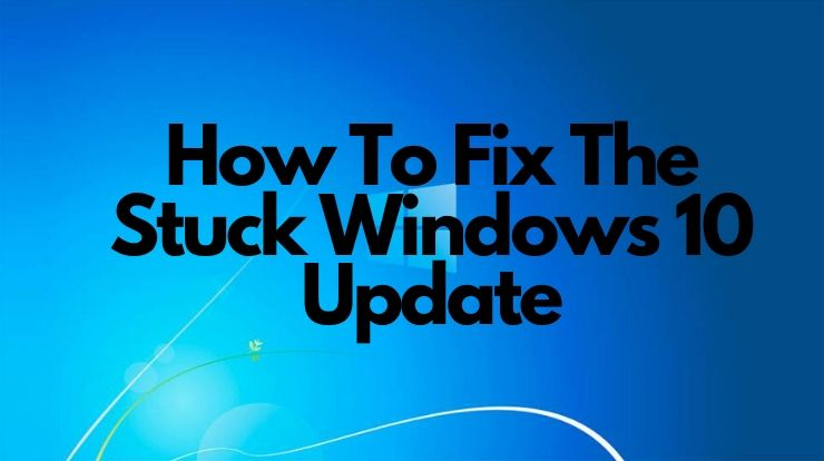 How To Fix The Stuck Windows 10 Update