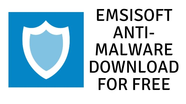 Emsisoft Anti-Malware Download for Free
